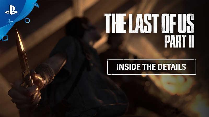 Дневники разработчиков The Last of Us Part II — Детали